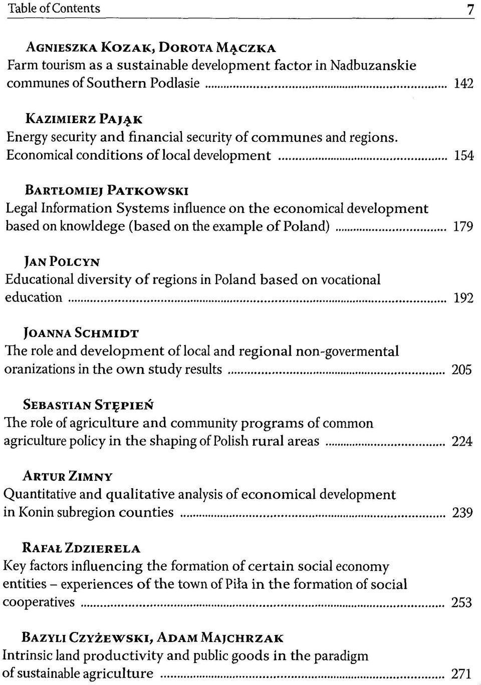 Economical conditions of local development 154 BARTLOMIEJ PATKOWSKI Legal Information Systems influence on the economical development based on knowldege (based on the example of Poland) 179 JAN