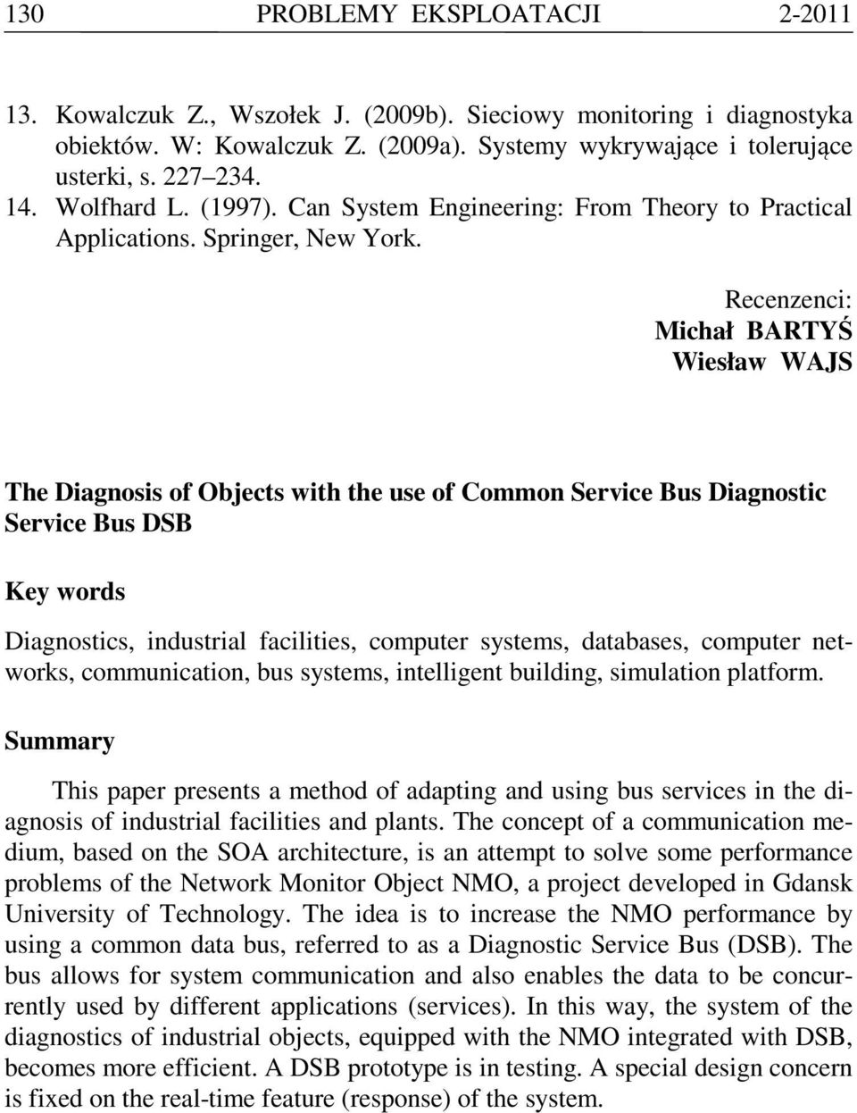 Recenzenci: Michał BARTYŚ Wiesław WAJS The Diagnosis of Objects with the use of Common Service Bus Diagnostic Service Bus DSB Key words Diagnostics, industrial facilities, computer systems,