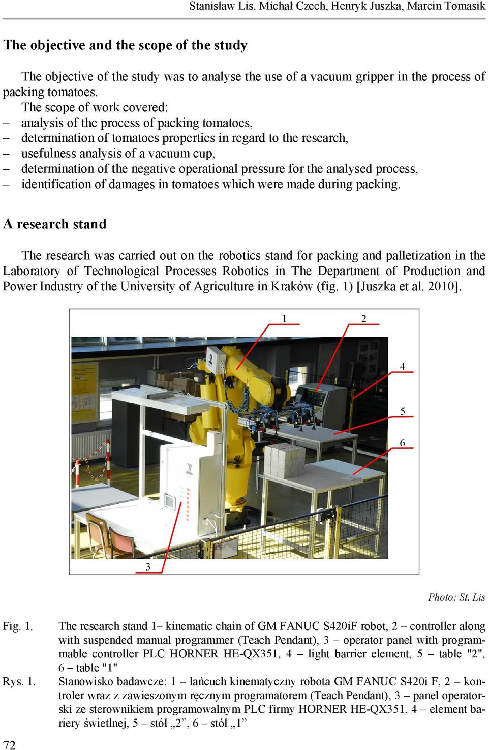 The scope of work covered: analysis of the process of packing tomatoes, determination of tomatoes properties in regard to the research, usefulness analysis of a vacuum cup, determination of the