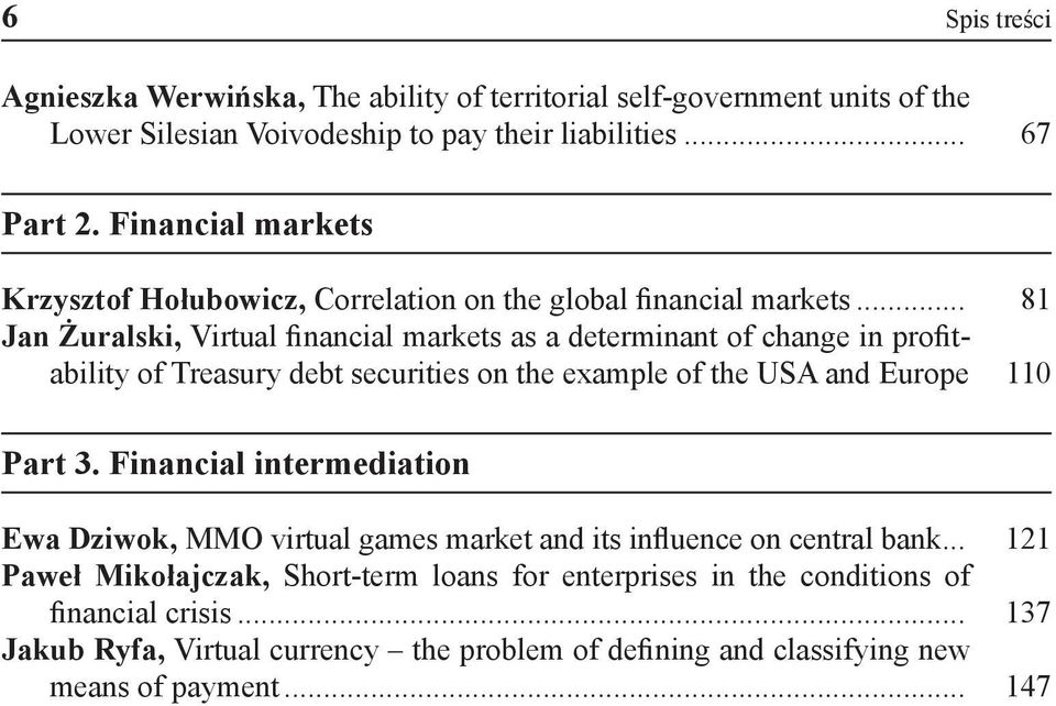 .. 81 Jan Żuralski, Virtual financial markets as a determinant of change in profitability of Treasury debt securities on the example of the USA and Europe. 110 Part 3.