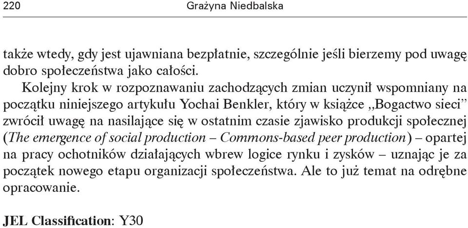 uwagę na nasilające się w ostatnim czasie zjawisko produkcji społecznej (The emergence of social production Commons-based peer production) opartej na pracy