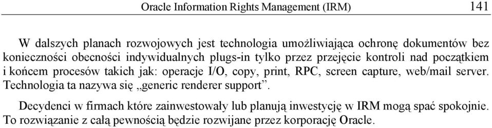 I/O, copy, print, RPC, screen capture, web/mail server. Technologia ta nazywa się generic renderer support.