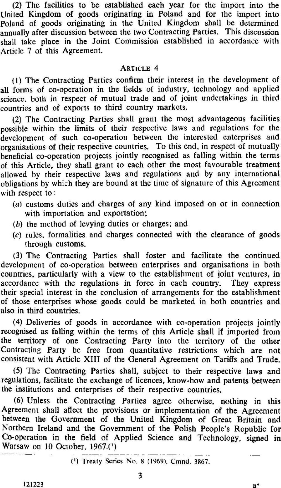 ARTICLE 4 (I) The Contracting Parties confirm their interest in the development of all forms of co-operation in the fields of industry, technology and applied science, both in respect of mutual trade