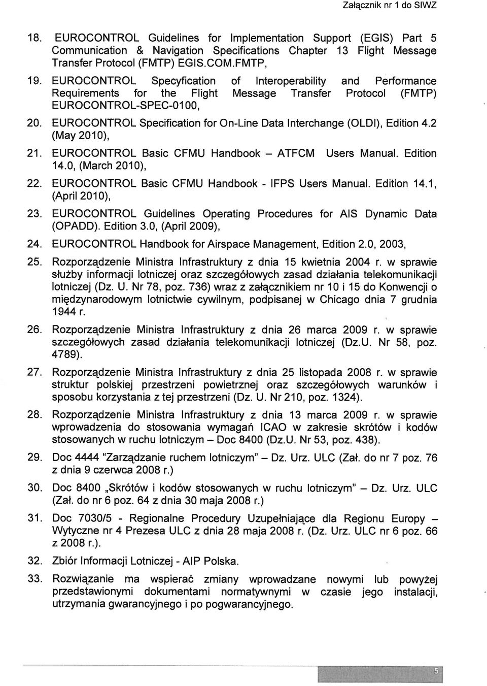 EUROCONTROL Specification for On-Line Data Interchange (OLDI), Edition 4.2 (May 2010), 21. EUROCONTROL Basic CFMU Handbook ATFCM Users Manual. Edition 14.0, (March 2010), 22.