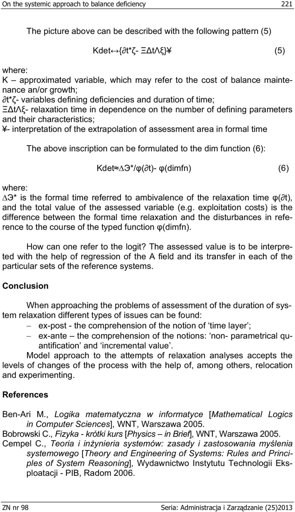 interpretation of the extrapolation of assessment area in formal time The above inscription can be formulated to the dim function (6): Kdet */ ( t)- (dimfn) (6) where: * is the formal time referred