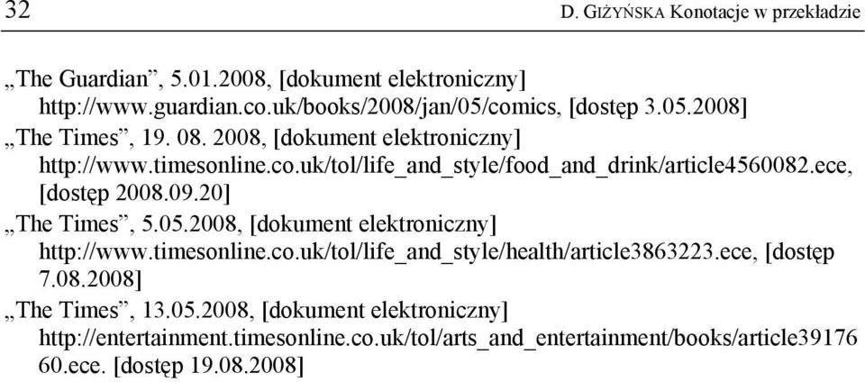 2008, [dokument elektroniczny] http://www.timesonline.co.uk/tol/life_and_style/health/article3863223.ece, [dostęp 7.08.2008] The Times, 13.05.