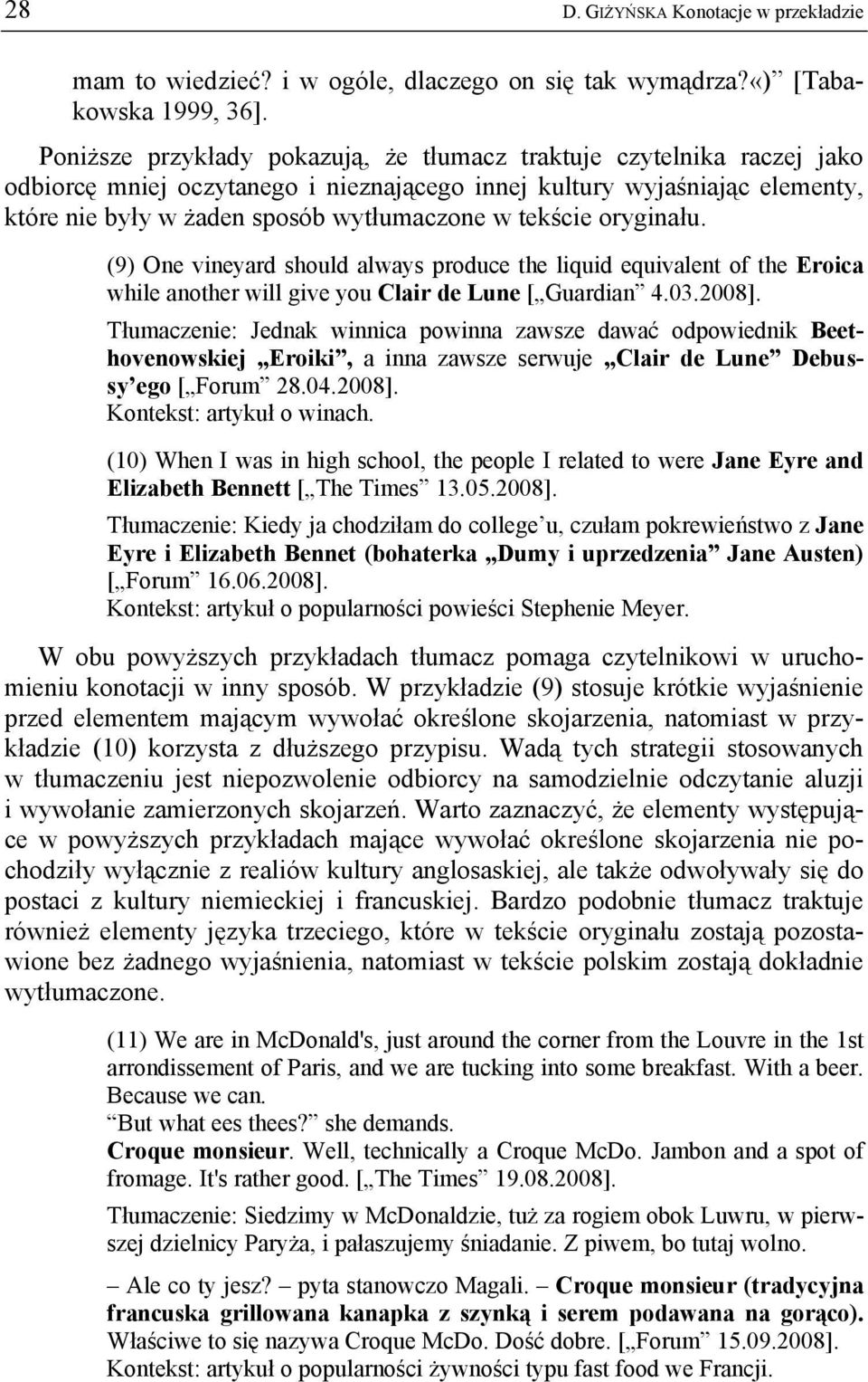 tekście oryginału. (9) One vineyard should always produce the liquid equivalent of the Eroica while another will give you Clair de Lune [ Guardian 4.03.2008].