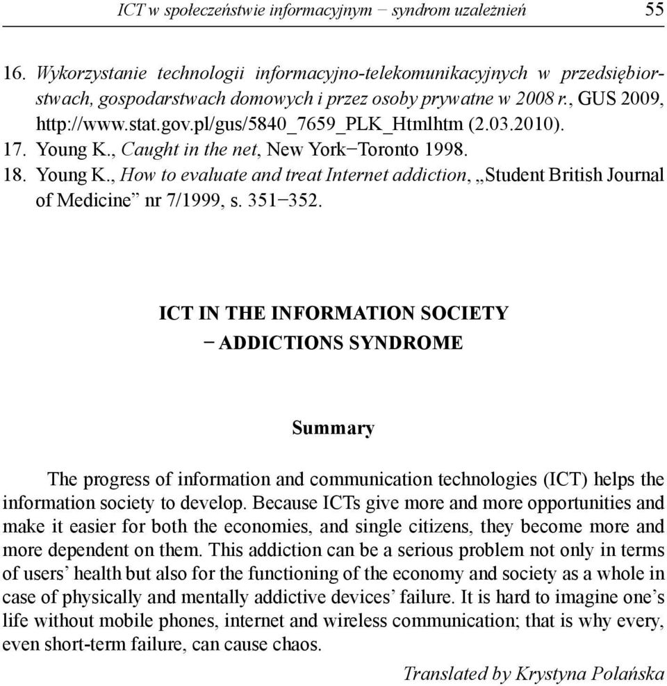 351 352. ICT IN THE INFORMATION SOCIETY ADDICTIONS SYNDROME Summary The progress of information and communication technologies (ICT) helps the information society to develop.