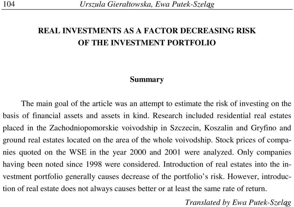 Research ncluded resdental real estates placed n the Zachodnopomorske vovodshp n Szczecn, Koszaln and Gryfno and ground real estates located on the area of the whole vovodshp.