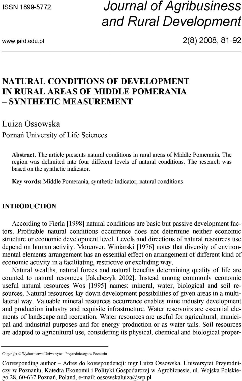 The article presents natural conditions in rural areas of Middle Pomerania. The region was delimited into four different levels of natural conditions.