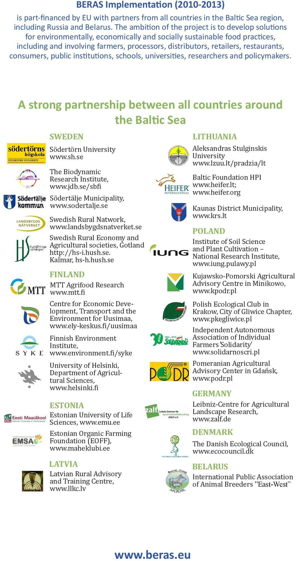 restaurants, consumers, public institutions, schools, universities, researchers and policymakers. A strong partnership between all countries around the Baltic Sea SWEDEN Södertörn University www.sh.se The Biodynamic Research Institute, www.