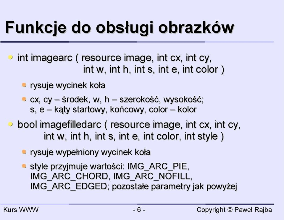 imagefilledarc ( resource image, int cx, int cy, int w, int h, int s, int e, int color, int style ) rysuje wypełniony