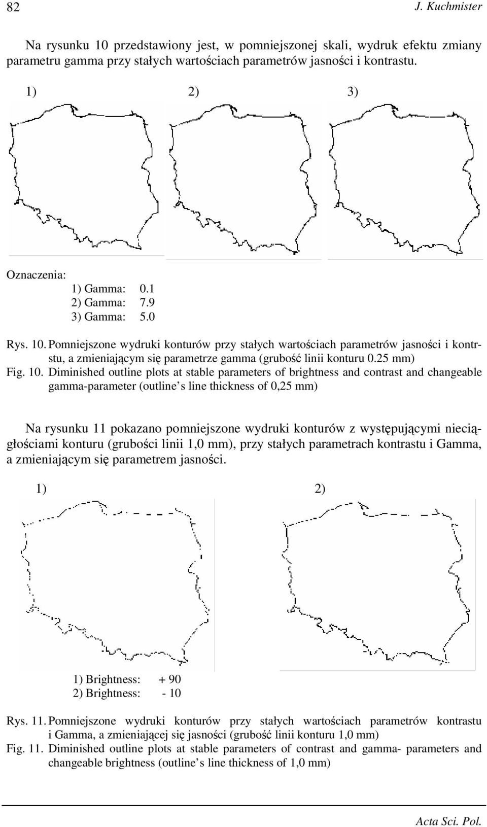 10. Diminished outline plots at stable parameters of brightness and contrast and changeable gamma-parameter (outline s line thickness of 0,25 mm) Na rysunku 11 pokazano pomniejszone wydruki konturów