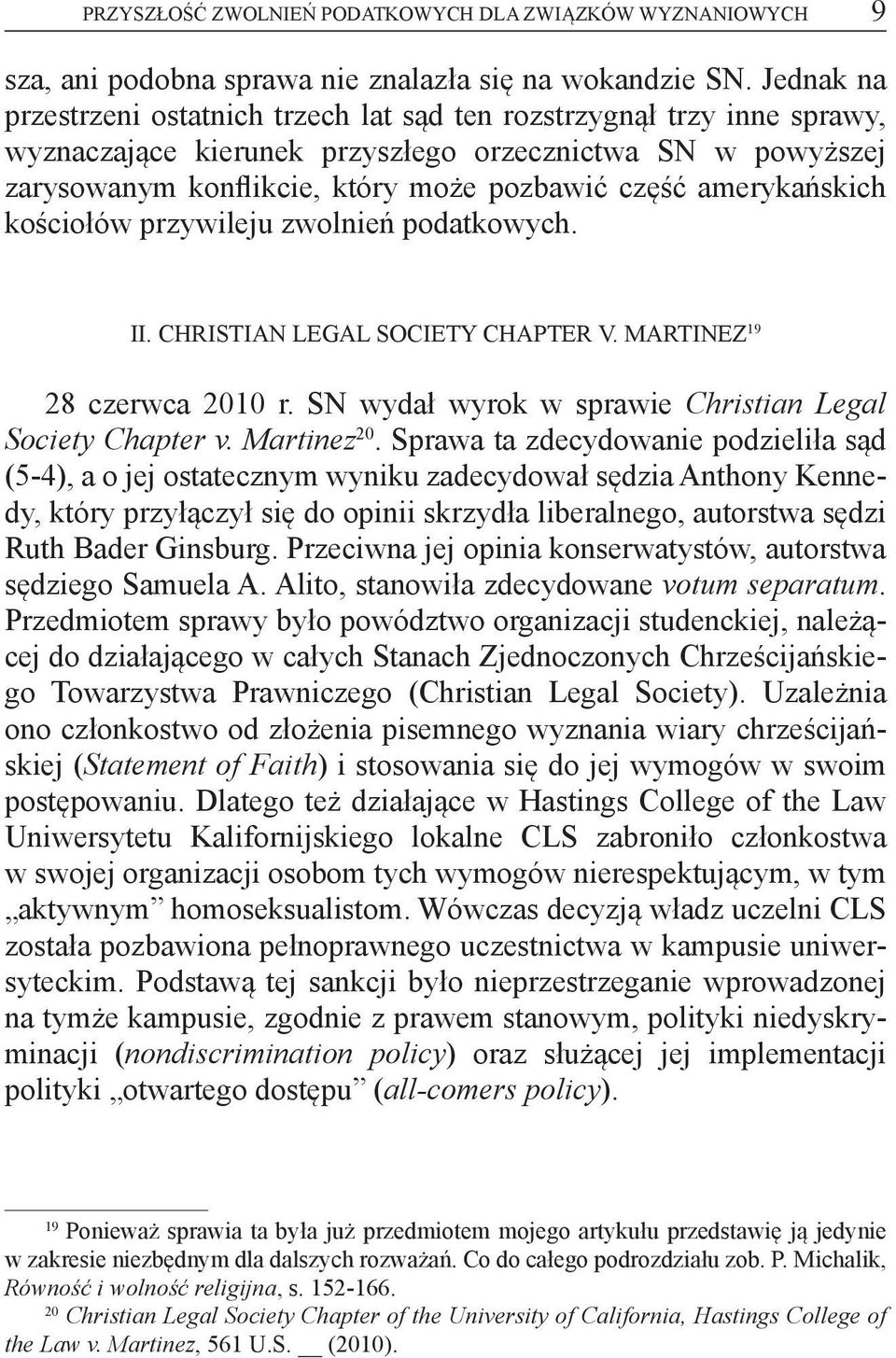 amerykańskich kościołów przywileju zwolnień podatkowych. II. Christian Legal Society Chapter v. Martinez 19 28 czerwca 2010 r. SN wydał wyrok w sprawie Christian Legal Society Chapter v. Martinez 20.