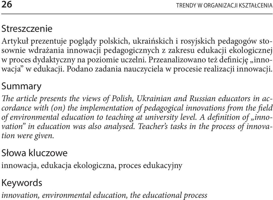 Summary The article presents the views of Polish, Ukrainian and Russian educators in accordance with (on) the implementation of pedagogical innovations from the field of environmental education to