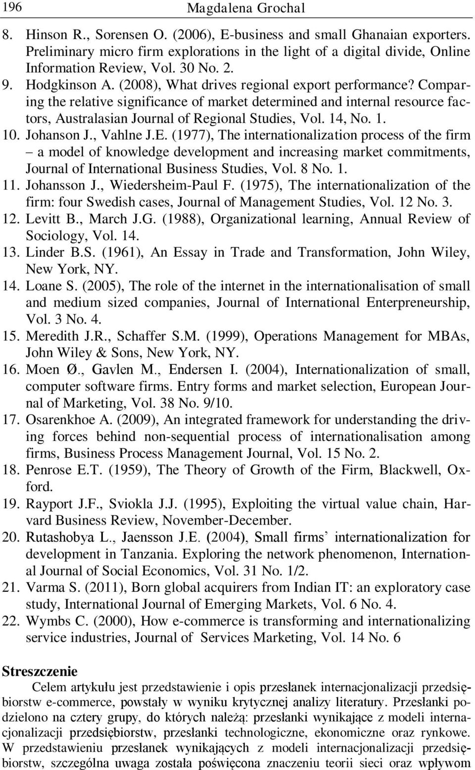 Comparing the relative significance of market determined and internal resource factors, Australasian Journal of Regional Studies, Vol. 14, No. 1. 10. Johanson J., Vahlne J.E.