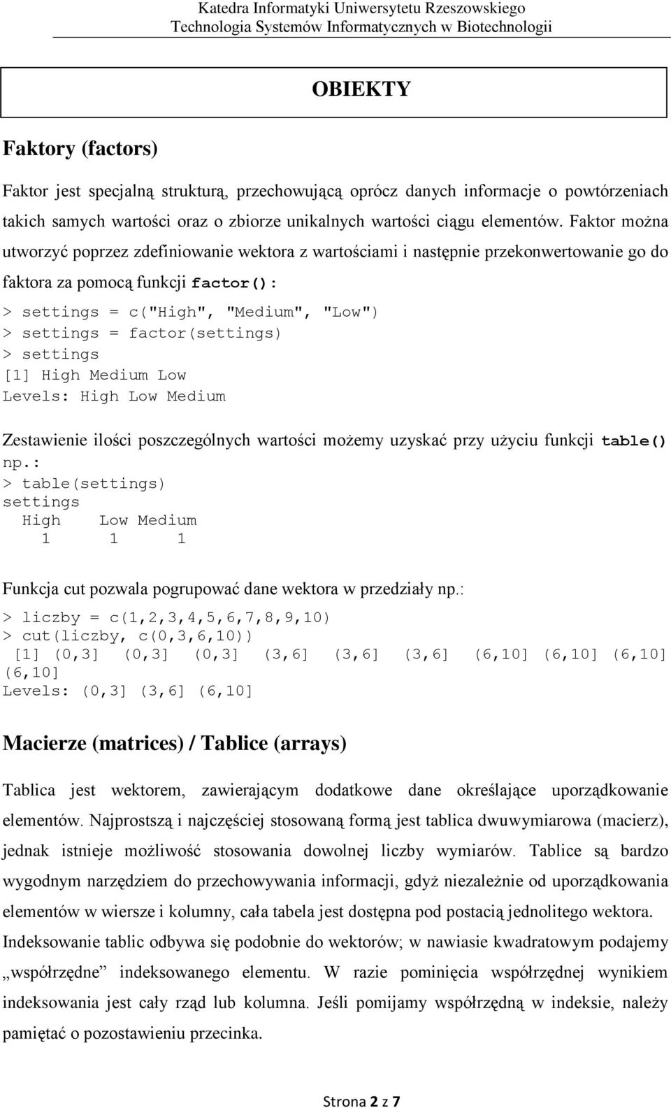 factor(settings) > settings [1] High Medium Low Levels: High Low Medium Zestawienie ilości poszczególnych wartości możemy uzyskać przy użyciu funkcji table() np.