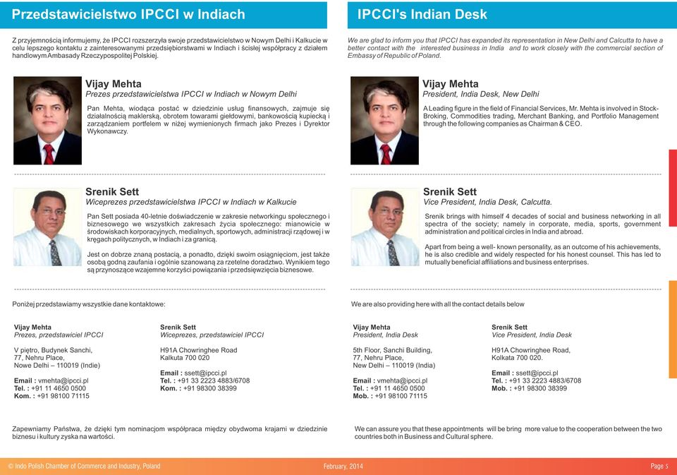 We are glad to inform you that IPCCI has expanded its representation in New Delhi and Calcutta to have a better contact with the interested business in India and to work closely with the commercial