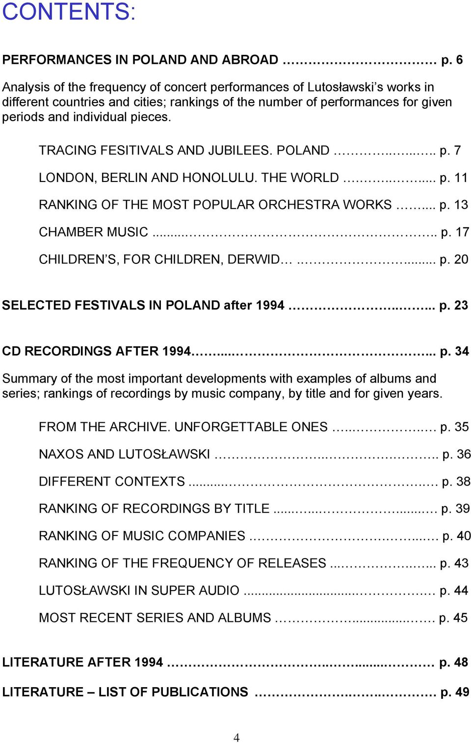 TRACING FESITIVALS AND JUBILEES. POLAND....... p. 7 LONDON, BERLIN AND HONOLULU. THE WORLD...... p. 11 RANKING OF THE MOST POPULAR ORCHESTRA WORKS... p. 13 CHAMBER MUSIC..... p. 17 CHILDREN S, FOR CHILDREN, DERWID.