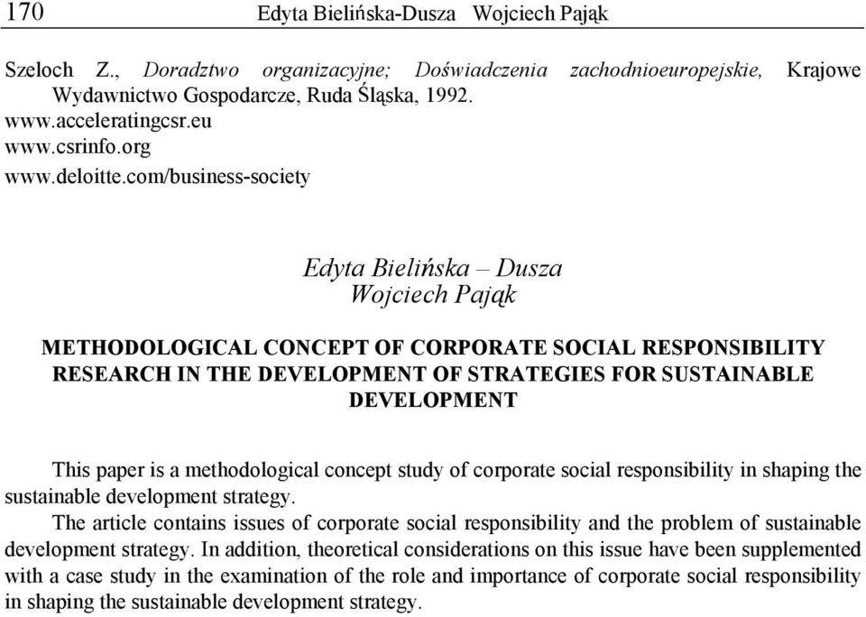 com/business-society Edyta Bieli ska Dusza Wojciech Paj k METHODOLOGICAL CONCEPT OF CORPORATE SOCIAL RESPONSIBILITY RESEARCH IN THE DEVELOPMENT OF STRATEGIES FOR SUSTAINABLE DEVELOPMENT This paper is