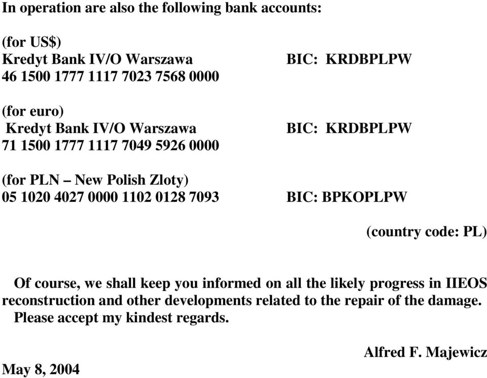 0000 1102 0128 7093 BIC: BPKOPLPW (country code: PL) Of course, we shall keep you informed on all the likely progress in IIEOS