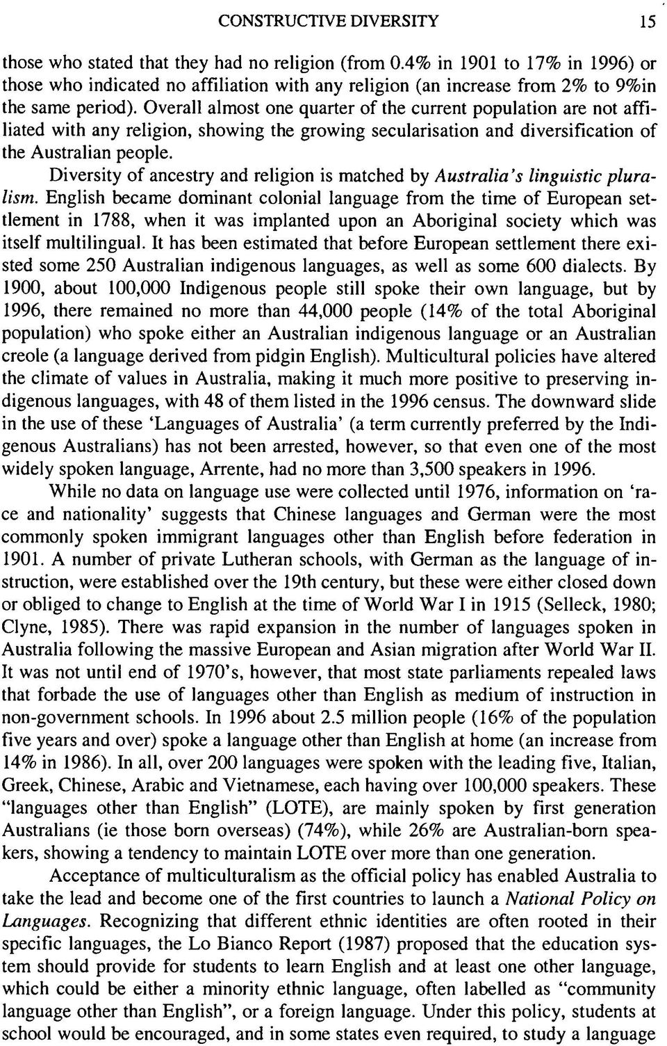 Diversity of ancestry and religion is matched by Australia s linguistic pluralism.