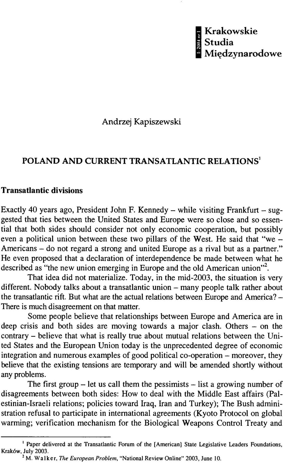possibly even a political union between these two pillars of the West. He said that we - Americans - do not regard a strong and united Europę as a rival but as a partner.