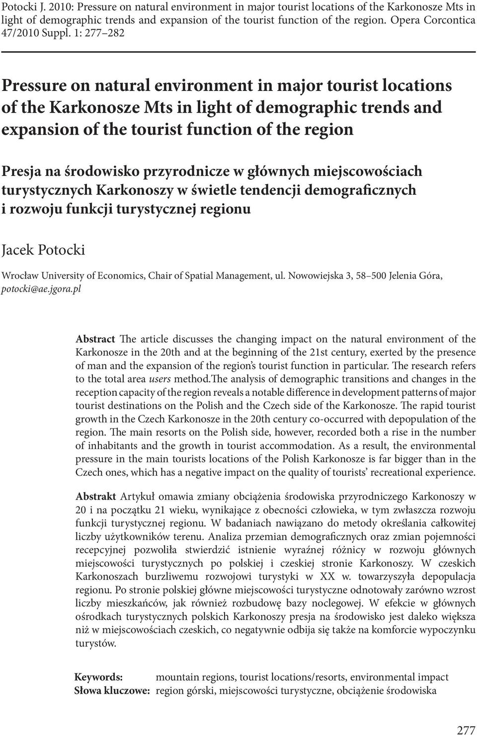1: 77 Pressure on natural environment in major tourist locations of the Karkonosze Mts in light of demographic trends and expansion of the tourist function of the region Presja na środowisko