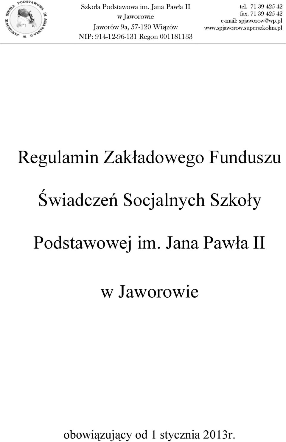 001181133 tel. 71 39 425 42 fax. 71 39 425 42 e-mail: spjaworow@wp.pl www.spjaworow.superszkolna.