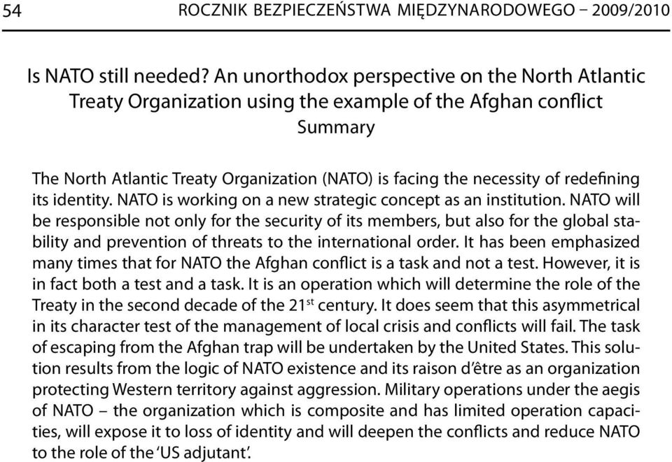 redefining its identity. NATO is working on a new strategic concept as an institution.