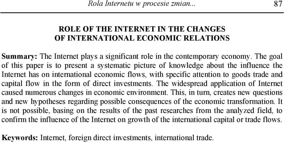 the form of direct investments. The widespread application of Internet caused numerous changes in economic environment.