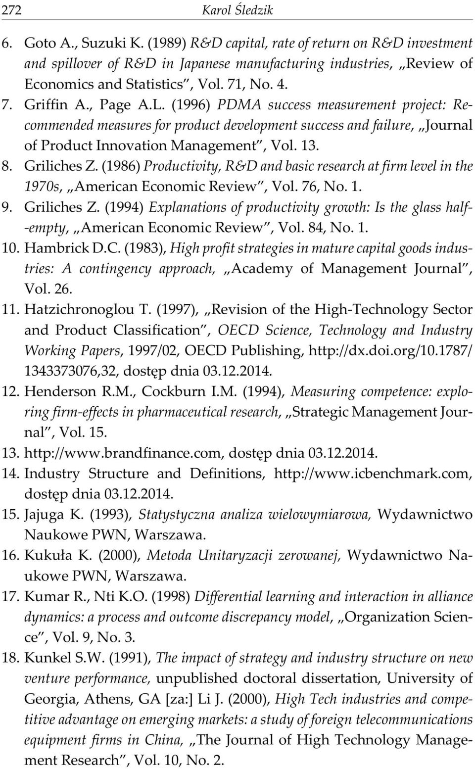 Griliches Z. (1986) Productivity, R&D and basic research at firm level in the 1970s, American Economic Review, Vol. 76, No. 1. 9. Griliches Z.