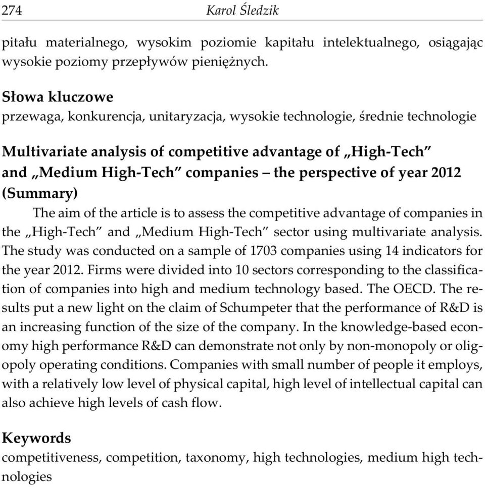of year 2012 (Summary) The aim of the article is to assess the competitive advantage of companies in the High-Tech and Medium High-Tech sector using multivariate analysis.