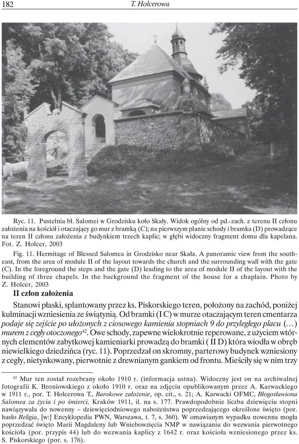 fragment domu dla kapelana. Fot. Z. Holcer, 2003 Fig. 11. Hermitage of Blessed Salomea in Grodzisko near Skała.