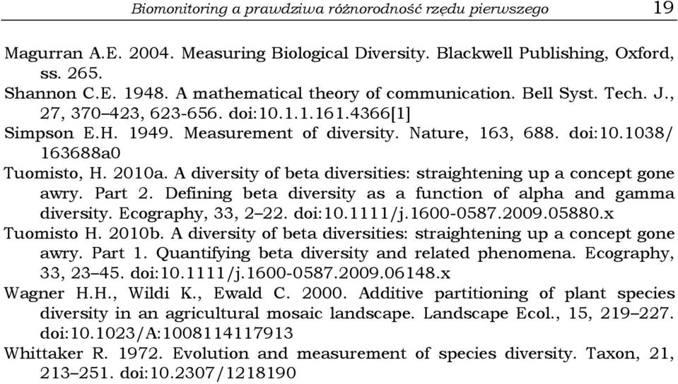 A diversity of beta diversities: straightening up a concept gone awry. Part. Defining beta diversity as a function of alpha and gamma diversity. Ecography, 33,. doi:0./j.600-0587.009.05880.