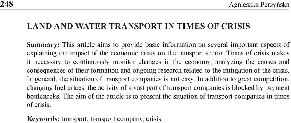 Times of crisis makes it necessary to continuously monitor changes in the economy, analyzing the causes and consequences of their formation and ongoing research related to the mitigation of the