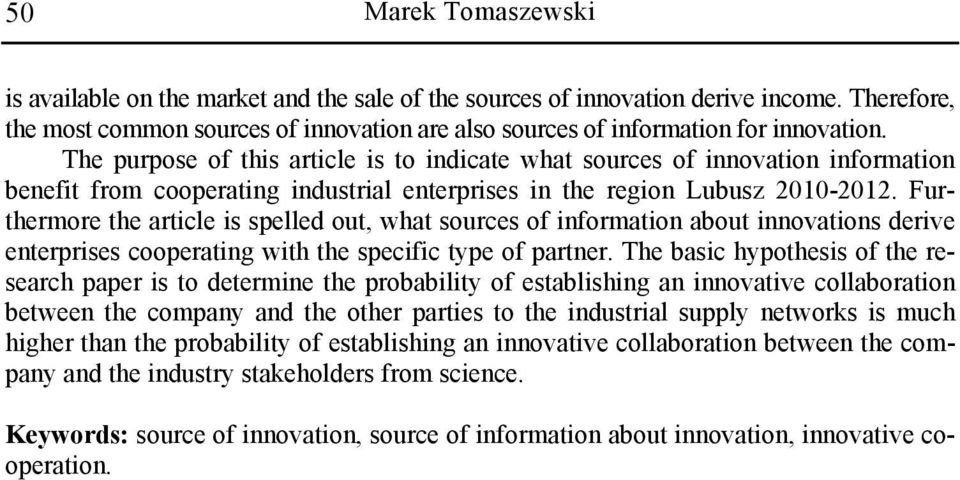 Furthermore the article is spelled out, what sources of information about innovations derive enterprises cooperating with the specific type of partner.