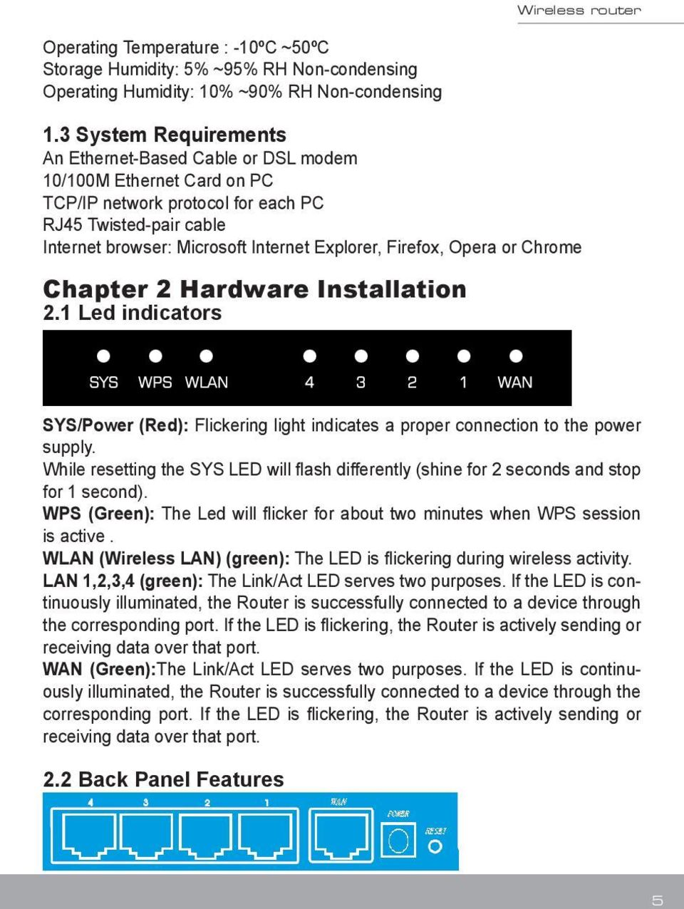 Firefox, Opera or Chrome Chapter 2 Hardware Installation 2.1 Led indicators SYS/Power (Red): Flickering light indicates a proper connection to the power supply.