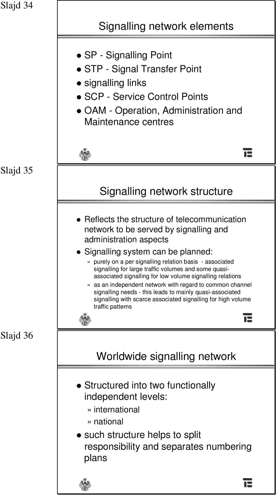 relation basis - associated signalling for large traffic volumes and some quasiassociated signalling for low volume signalling relations» as an independent network with regard to common channel