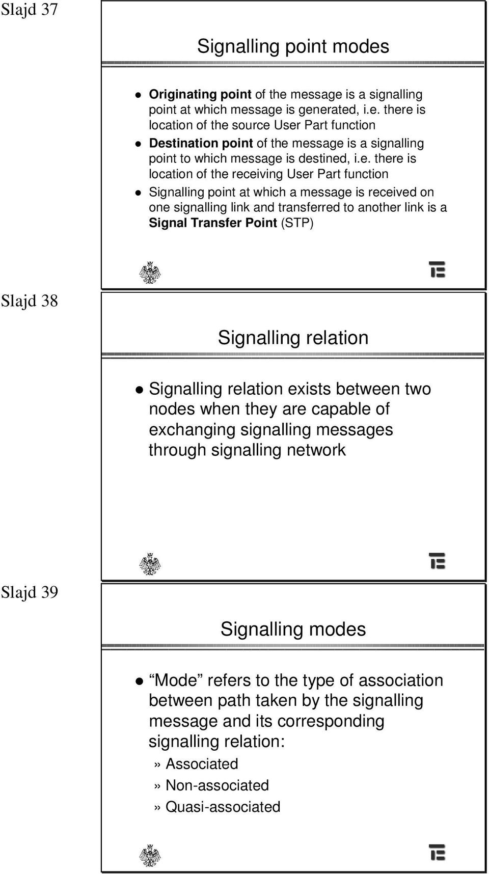 38 Signalling relation Signalling relation exists between two nodes when they are capable of exchanging signalling messages through signalling network Slajd 39 Signalling modes Mode refers to the
