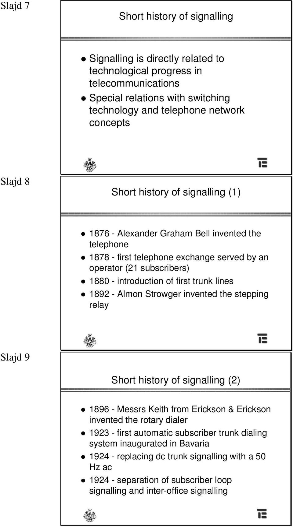 first trunk lines 1892 - Almon Strowger invented the stepping relay Slajd 9 Short history of signalling (2) 1896 - Messrs Keith from Erickson & Erickson invented the rotary dialer 1923 -