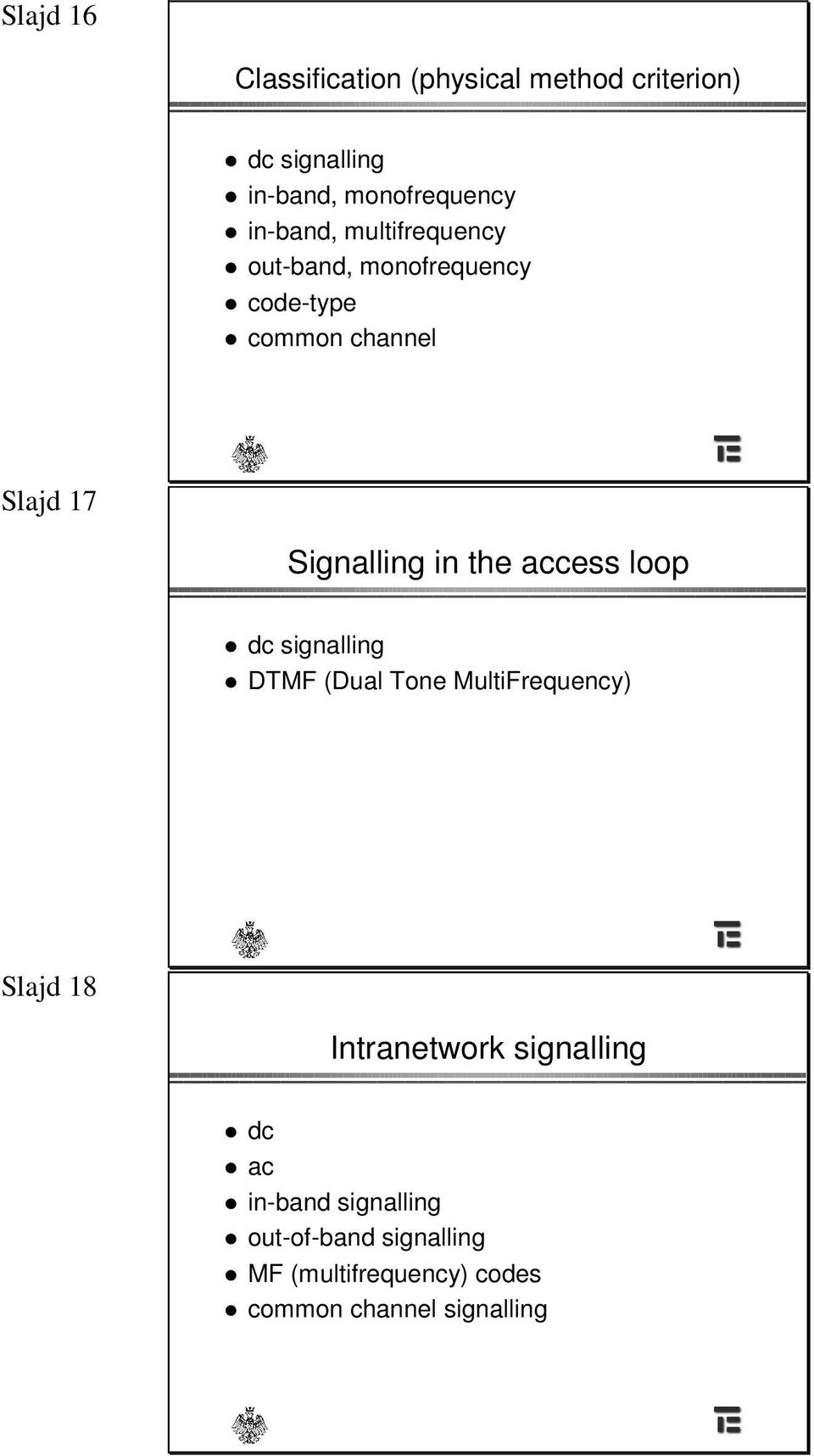 in the access loop dc signalling DTMF (Dual Tone MultiFrequency) Slajd 18 Intranetwork