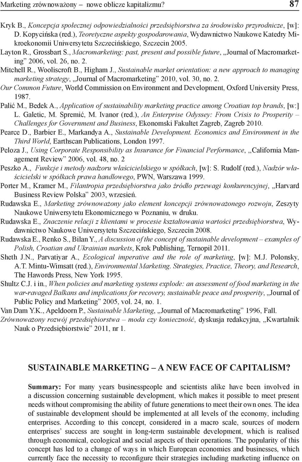 , Macromarketing: past, present and possible future, Journal of Macromarketing 2006, vol. 26, no. 2. Mitchell R., Wooliscroft B., Higham J.