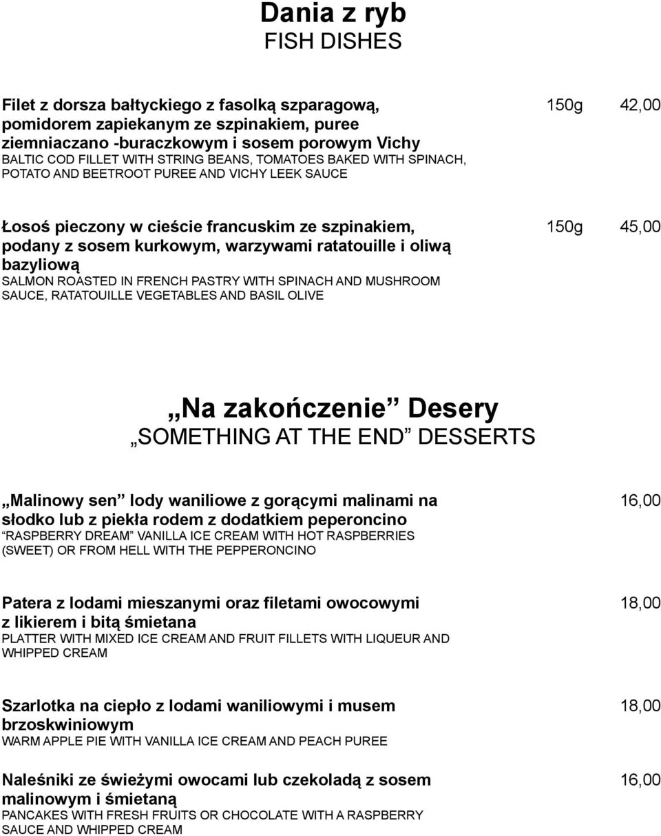 bazyliową SALMON ROASTED IN FRENCH PASTRY WITH SPINACH AND MUSHROOM SAUCE, RATATOUILLE VEGETABLES AND BASIL OLIVE 150g 45,00 Na zakończenie Desery SOMETHING AT THE END DESSERTS Malinowy sen lody