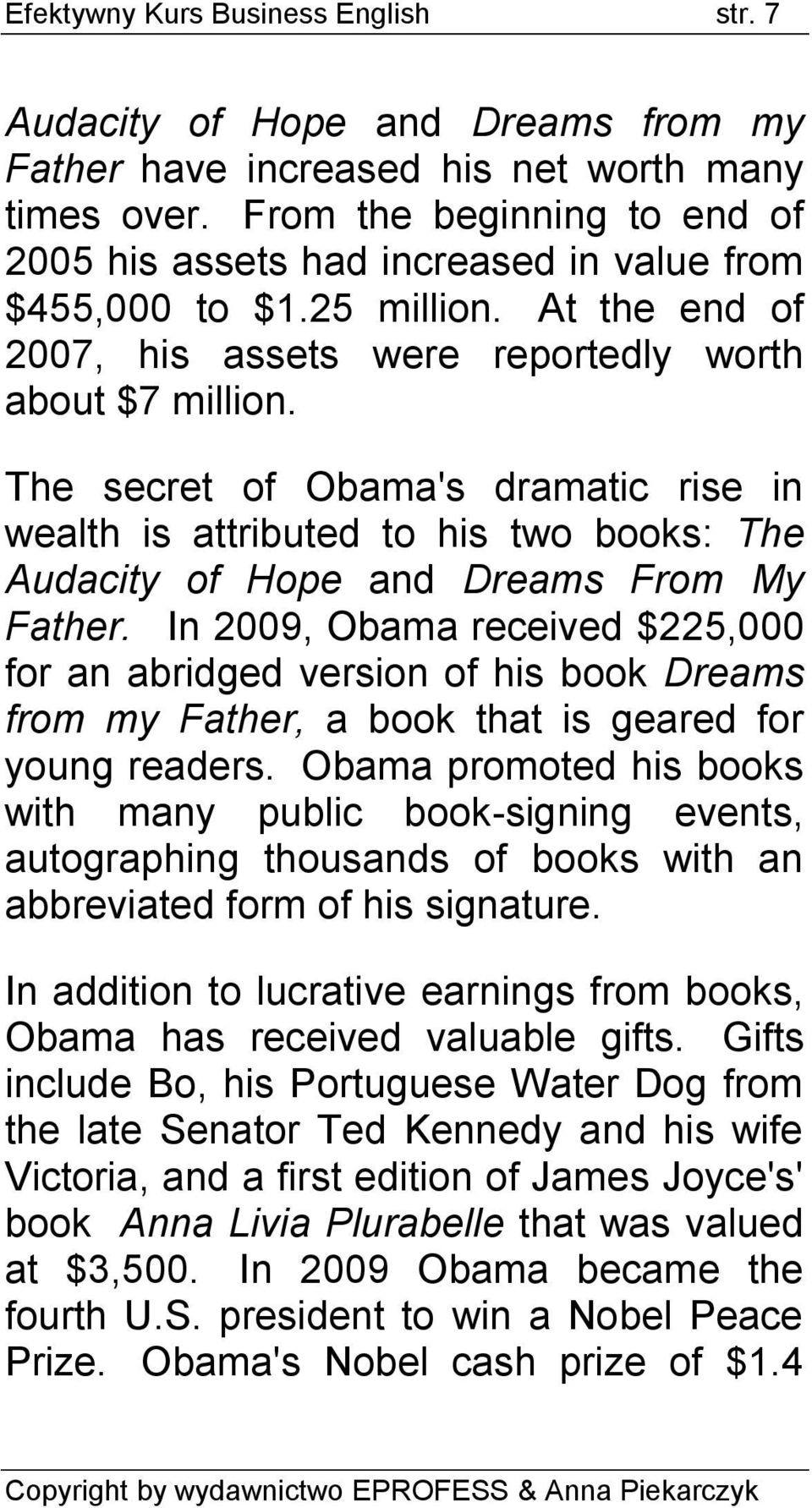 The secret of Obama's dramatic rise in wealth is attributed to his two books: The Audacity of Hope and Dreams From My Father.