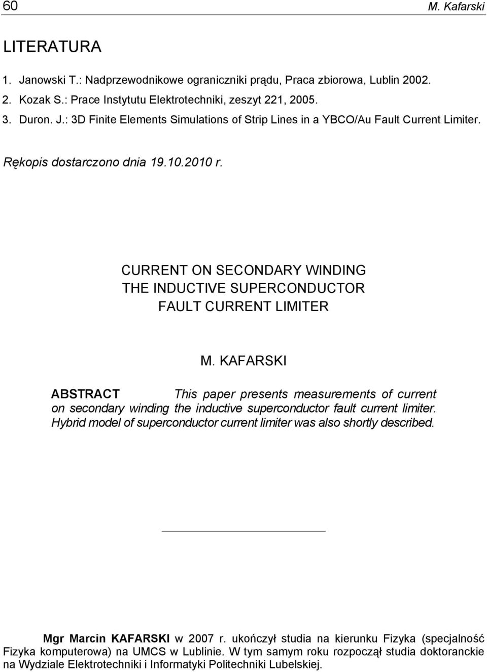 KAFARSKI ABSTRACT This paper presents measurements of current on secondary winding the inductive superconductor fault current limiter.