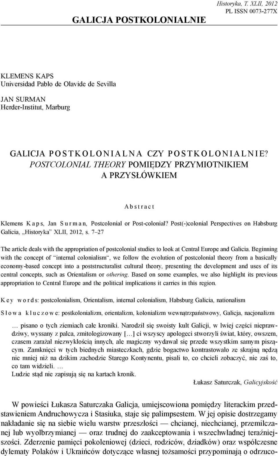 Post(-)colonial Perspectives on Habsburg Galicia, Historyka XLII, 2012, s. 7 27 The article deals with the appropriation of postcolonial studies to look at Central Europe and Galicia.