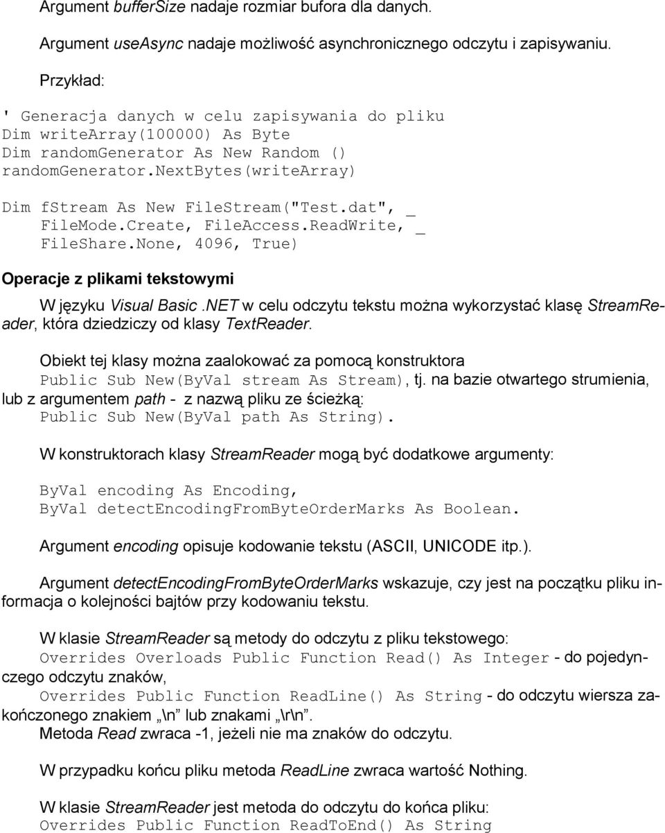 "dat"", _ FileMode.Create, FileAccess.ReadWrite, _ FileShare.None, 4096, True) Operacje z plikami tekstowymi W języku Visual Basic."