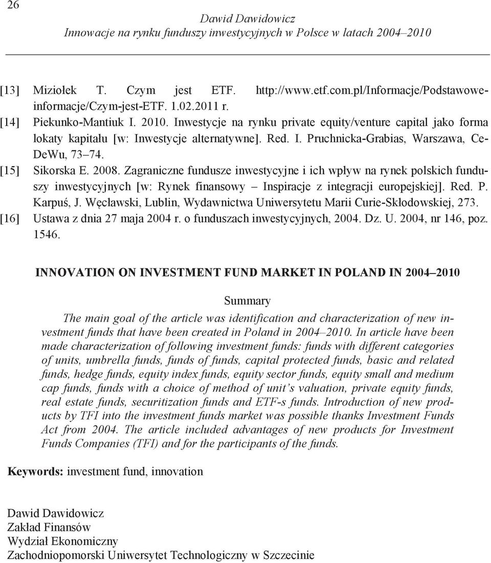 In article have been made characterization of following investment funds: funds with different categories of units, umbrella funds, funds of funds, capital protected funds, basic and related funds,