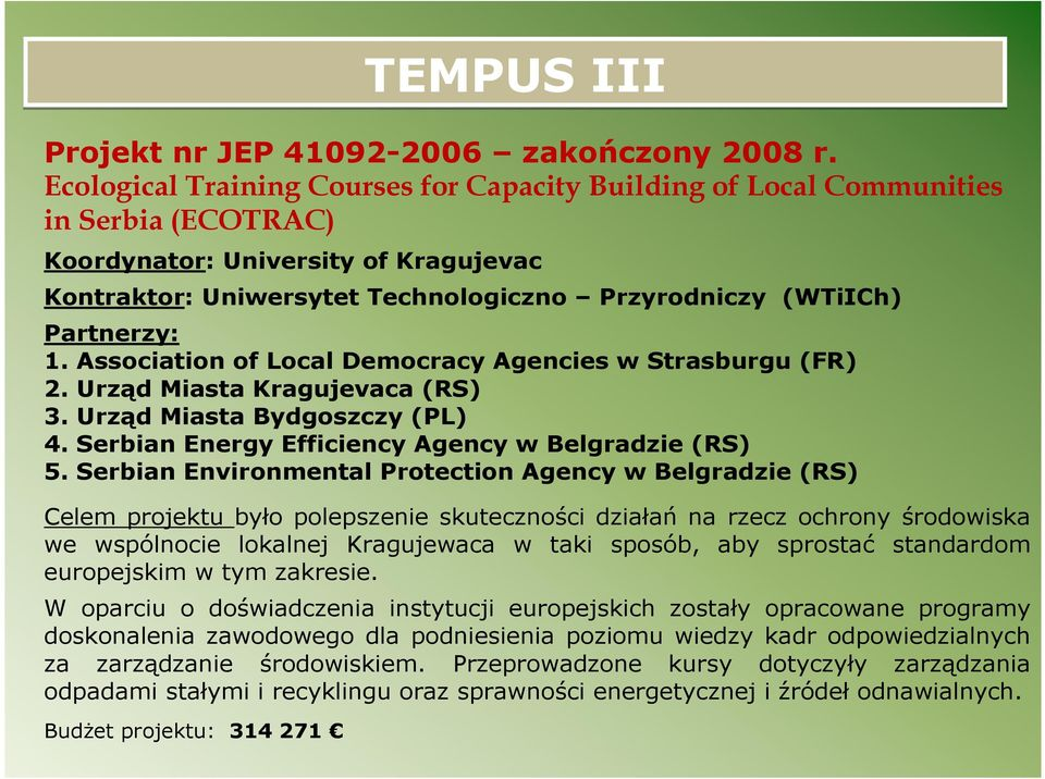 Partnerzy: 1. Association of Local Democracy Agencies w Strasburgu (FR) 2. Urząd Miasta Kragujevaca (RS) 3. Urząd Miasta Bydgoszczy (PL) 4. Serbian Energy Efficiency Agency w Belgradzie (RS) 5.